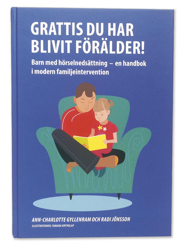 Grattis du har blivit förälder! Barn med hörselnedsättning – en handbok i modern familjeintervention. Författare: Ann-Charlotte Gyllenram & Radi Jönsson Illustratör: Tamara Kryvolap